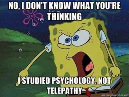نه من نمیدونم تو به چی فکر میکنی ، من روانشناسی خوندم ، نه تله پاتی !